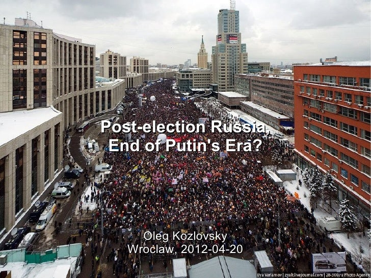 Post-election Russia, End of Putins Era?     Oleg Kozlovsky   Wroclaw, 2012-04-20