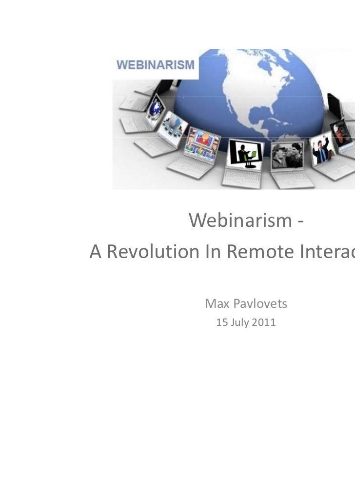 Webinarism ‐ARevolutionInRemoteInteractions            MaxPavlovets                   l              15July2011