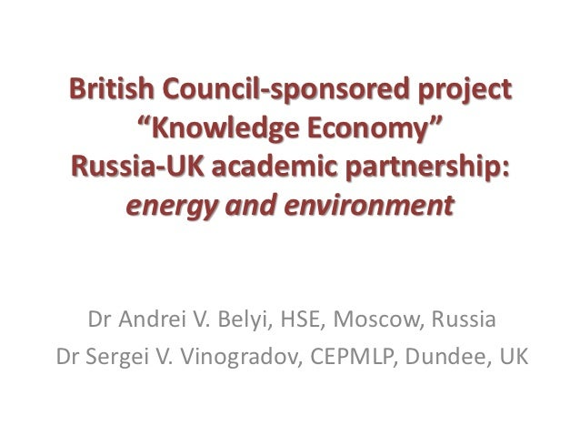 "British Council-sponsored project       ""Knowledge Economy"" Russia-UK academic partnership:      energy and environment   ..."