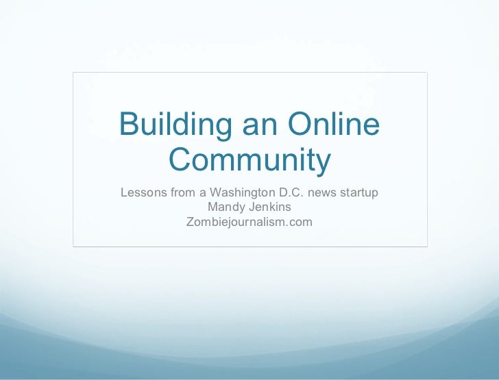Building an Online Community Lessons from a Washington D.C. news startup Mandy Jenkins Zombiejournalism.com