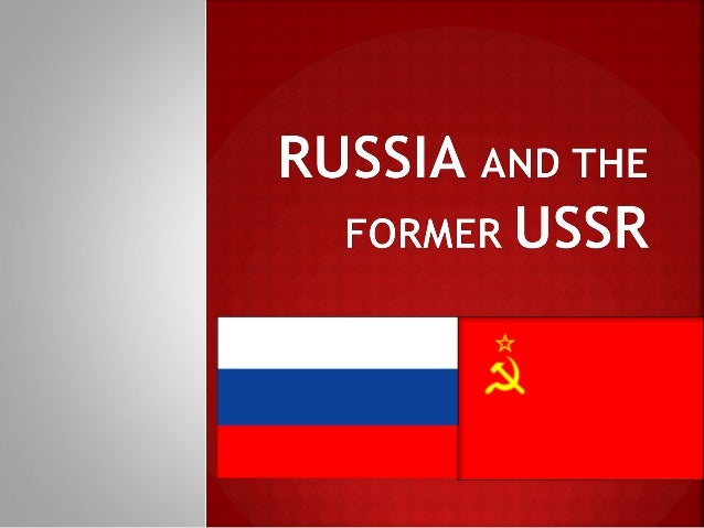 Russia and the former USSR