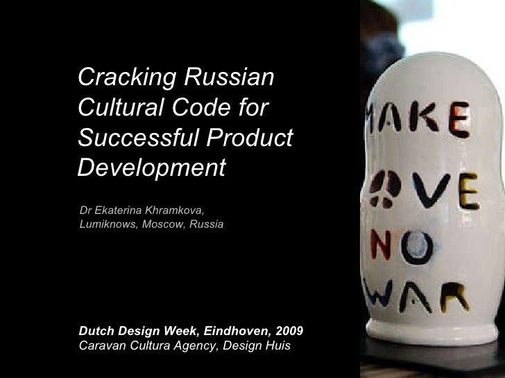 Cracking Russian Cultural Code for Successful Product Development Dutch Design Week, Eindhoven, 2009 Caravan Cultura Agenc...