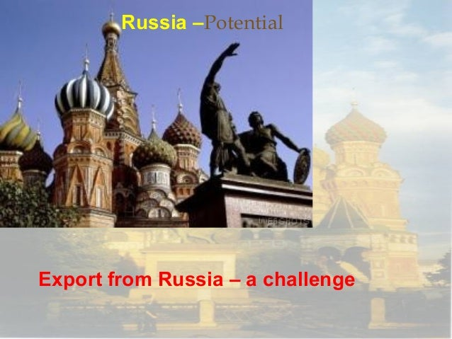 Russia –PotentialExport from Russia – a challenge