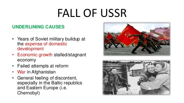 fall of the soviet union causes and effects The collapse of the soviet union so what did really cause the fall of the mighty soviet union in just a reforms annulled any positive effects that the reforms.
