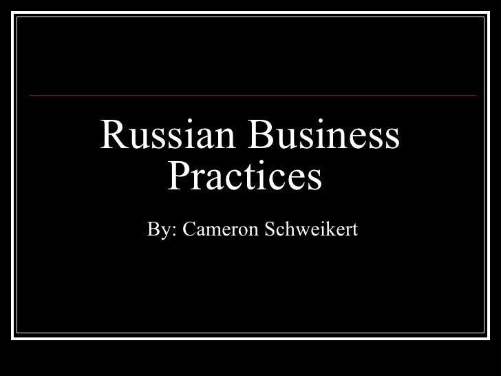 Russian Business Practices  By: Cameron Schweikert