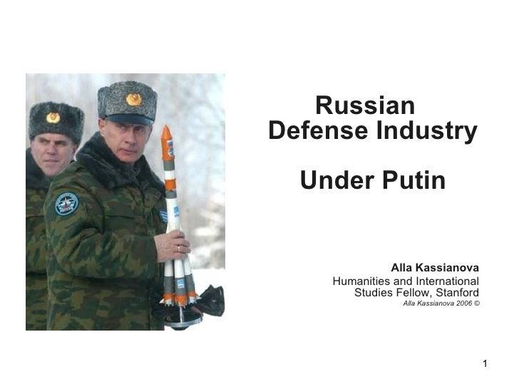 <ul><li>Russian  Defense Industry  Under Putin </li></ul><ul><li>Alla Kassianova </li></ul><ul><li>Humanities and Internat...