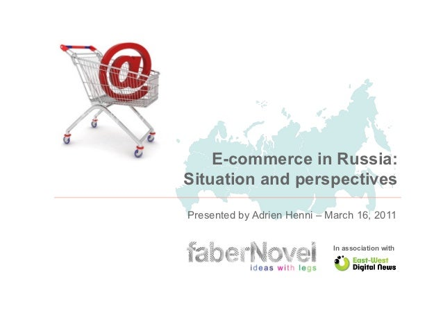 E-commerce in Russia:Situation and perspectivesPresented by Adrien Henni – March 16, 2011                             In a...