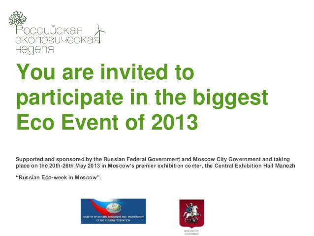 You are invited toparticipate in the biggestEco Event of 2013Supported and sponsored by the Russian Federal Government and...