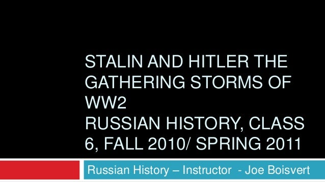 STALIN AND HITLER THE GATHERING STORMS OF WW2 RUSSIAN HISTORY, CLASS 6, FALL 2010/ SPRING 2011 Russian History – Instructo...