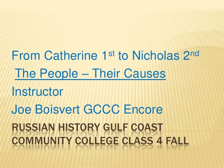 Russian History Gulf Coast Community College - Class 4 Spring 2010<br />From Catherine 1st to Nicholas 2nd<br />The People...