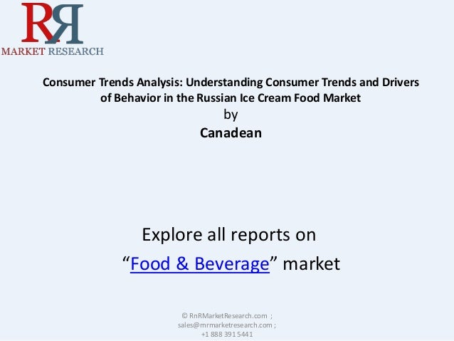Consumer Trends Analysis: Understanding Consumer Trends and Drivers of Behavior in the Russian Ice Cream Food Market by Ca...
