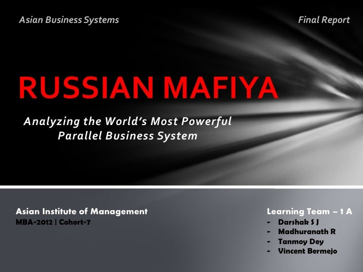 Asian Business Systems                          Final ReportRUSSIAN MAFIYA Analyzing the World's Most Powerful      Parall...