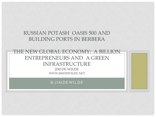 RUSSIAN POTASH OASIS 500 AND BUILDING PORTS IN BERBERA THE NEW GLOBAL ECONOMY: A BILLION ENTREPRENEURS AND A GREEN INFRAST...