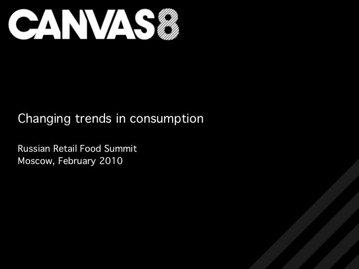 Changing trends in consumption  Russian Retail Food Summit Moscow, February 2010