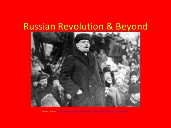 Russian Revolution & Beyond Photo Source:   http://www.st-petersburg-life.com/st-petersburg/1917-russian-revolution