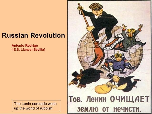Russian Revolution Antonio Rodrigo I.E.S. Llanes (Sevilla)  The Lenin comrade wash up the world of rubbish