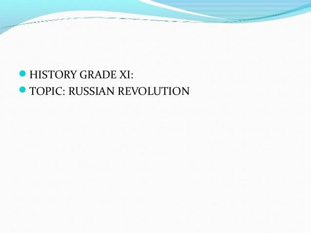 HISTORY GRADE XI: TOPIC: RUSSIAN REVOLUTION