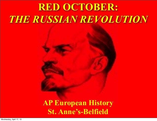 RED OCTOBER:THE RUSSIAN REVOLUTIONAP European HistorySt. Anne's-BelfieldWednesday, April 17, 13
