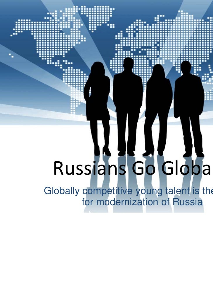 RussiansGoGlobalGlobally competitive young talent is the must         for modernization of Russia