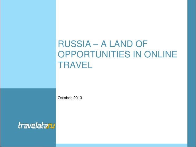 RUSSIA – A LAND OF OPPORTUNITIES IN ONLINE TRAVEL  October, 2013