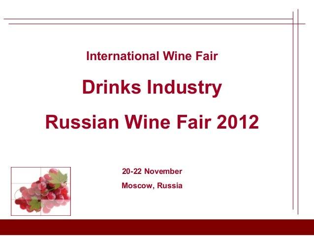 International Wine Fair   Drinks IndustryRussian Wine Fair 2012          20-22 November          Moscow, Russia