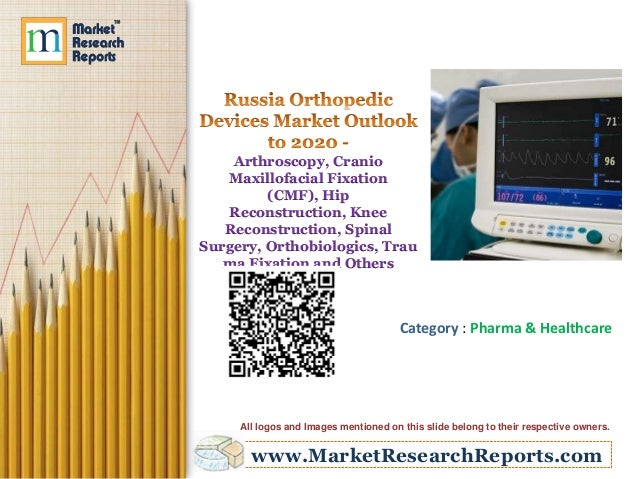 Russia Orthopedic Devices Market Outlook to 2020 - Arthroscopy, Cranio Maxillofacial Fixation (CMF), Hip Reconstruction, Knee Reconstruction, Spinal Surgery, Orthobiologics, Trauma Fixation and Others