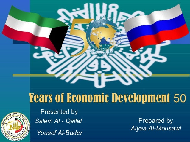 Years of Economic Development 50 Presented by Salem Al - Qallaf Yousef Al-Bader  Prepared by Alyaa Al-Mousawi