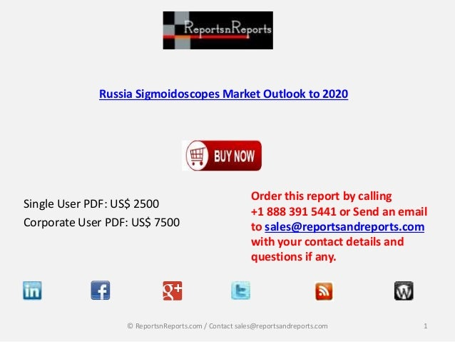 Russia Sigmoidoscopes Market Outlook to 2020  Single User PDF: US$ 2500  Corporate User PDF: US$ 7500  Order this report b...