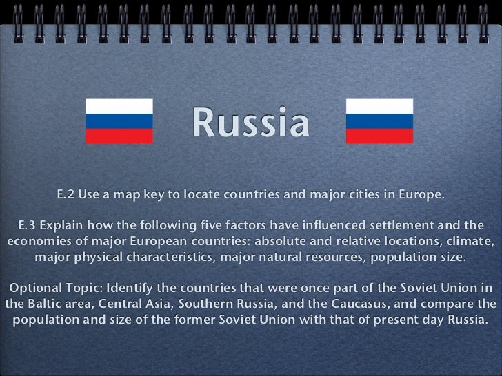 Russia        E.2 Use a map key to locate countries and major cities in Europe.  E.3 Explain how the following five factor...