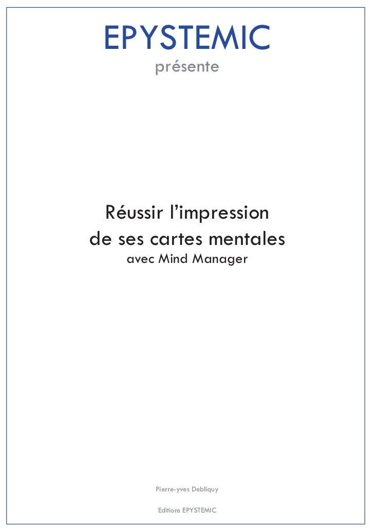 EPYSTEMIC       présente Réussir l'impressionde ses cartes mentales    avec Mind Manager        Pierre-yves Debliquy      ...