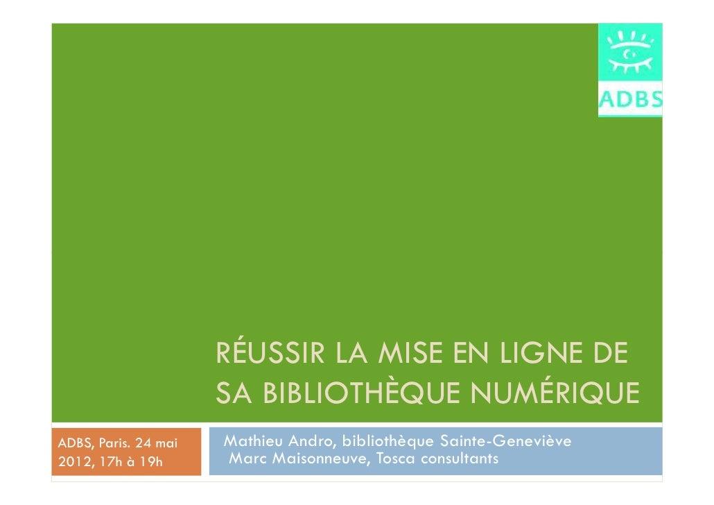 RÉUSSIR LA MISE EN LIGNE DE                      SA BIBLIOTHÈQUE NUMÉRIQUEADBS, Paris. 24 mai   Mathieu Andro, bibliothèqu...