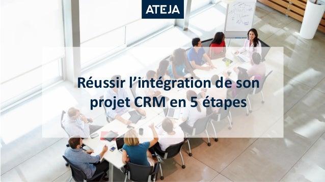 Réussir l'intégration de son projet CRM en 5 étapes