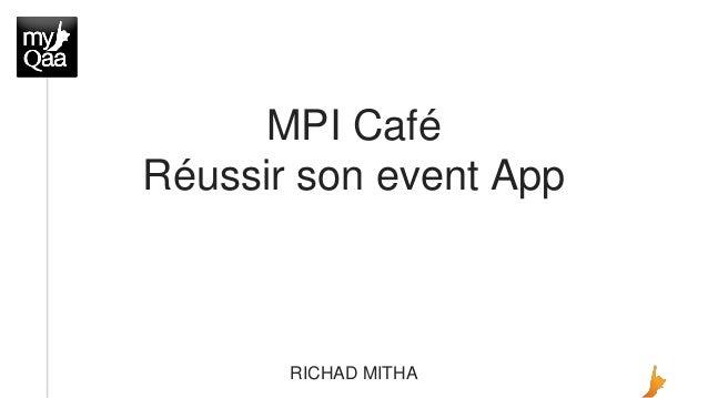 MPI Café Réussir son event App RICHAD MITHA