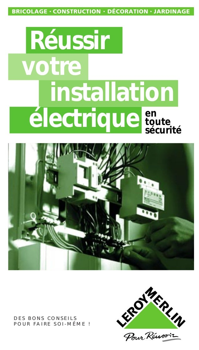 Réussir votre installation électrique D E S B O N S C O N S E I L S P O U R F A I R E S O I - M Ê M E ! en toute sécurité