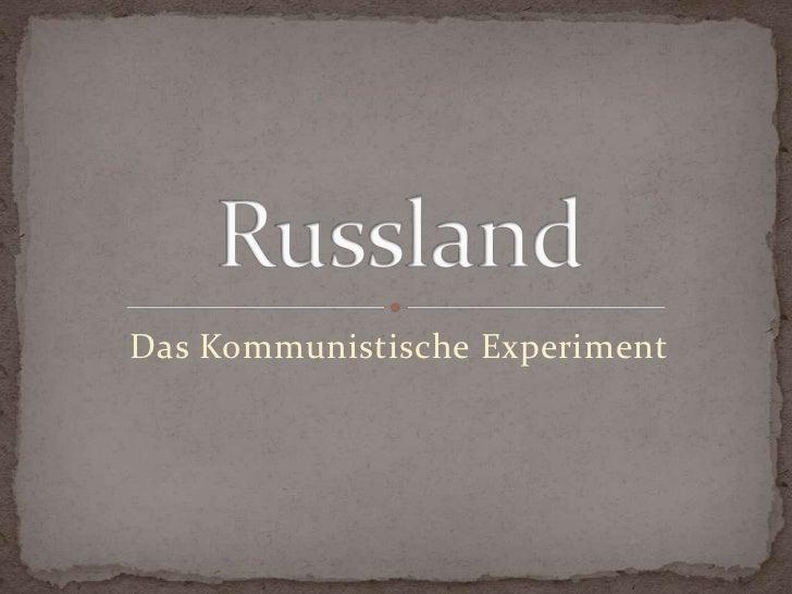Das Kommunistische Experiment<br />Russland<br />
