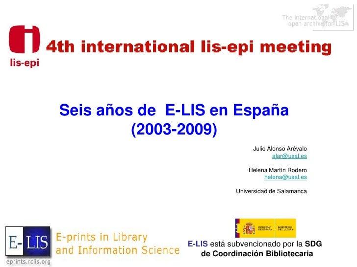 Seis años de E-LIS en España          (2003-2009)                                 Julio Alonso Arévalo                    ...