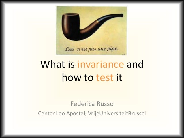 What is invariance and how to test it Federica Russo Center Leo Apostel, VrijeUniversiteitBrussel