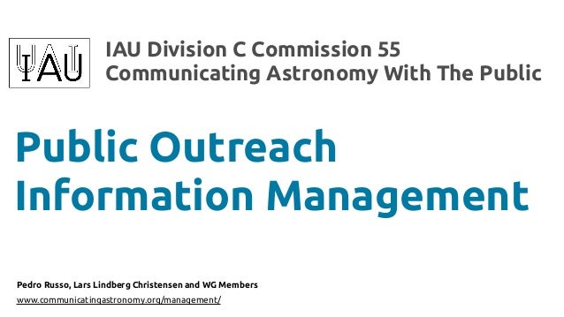 IAU Division C Commission 55 Communicating Astronomy With The Public  Public Outreach Information Management Pedro Russo, ...