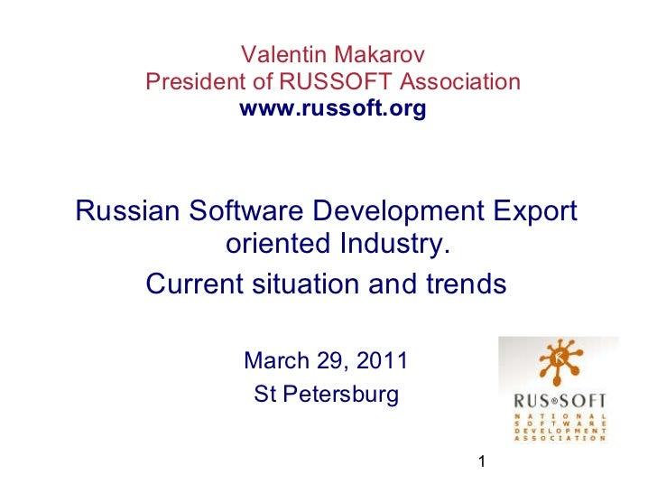 Valentin Makarov President of RUSSOFT Association www.russoft.org Russian Software Development Export oriented Industry. C...