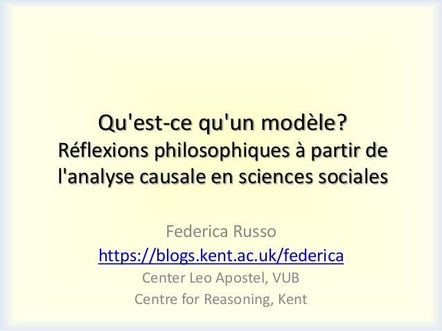 Quest-ce quun modèle?Réflexions philosophiques à partir delanalyse causale en sciences sociales             Federica Russo...