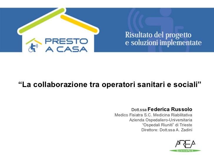 """""""La collaborazione tra operatori sanitari e sociali""""                                      Dott.ssa Federica Russolo       ..."""