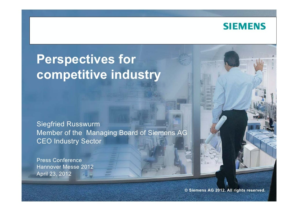Perspectives forcompetitive industrySiegfried RusswurmMember of the Managing Board of Siemens AGCEO Industry SectorPress C...