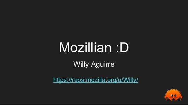 Mozillian :D Willy Aguirre https://reps.mozilla.org/u/Willy/