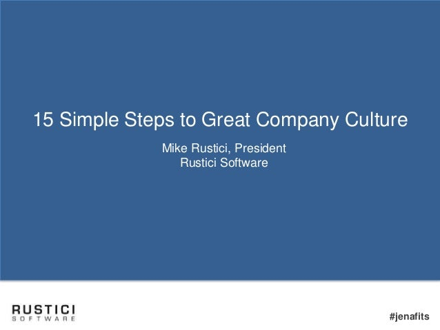 #jenafits 15 Simple Steps to Great Company Culture Mike Rustici, President Rustici Software