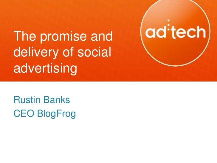 The promise anddelivery of socialadvertisingRustin BanksCEO BlogFrog