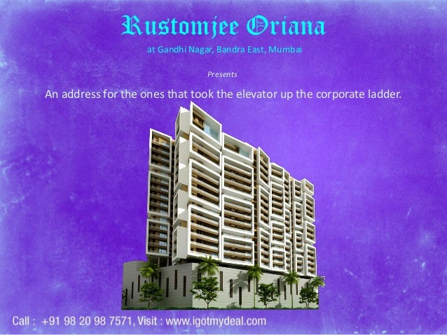 Rustomjee Oriana at Gandhi Nagar, Bandra East, Mumbai Presents  An address for the ones that took the elevator up the corp...