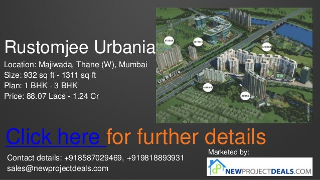 Rustomjee Urbania Location: Majiwada, Thane (W), Mumbai Size: 932 sq ft - 1311 sq ft Plan: 1 BHK - 3 BHK Price: 88.07 Lacs...
