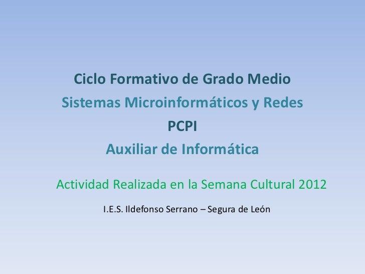 Ciclo Formativo de Grado MedioSistemas Microinformáticos y Redes                 PCPI       Auxiliar de InformáticaActivid...
