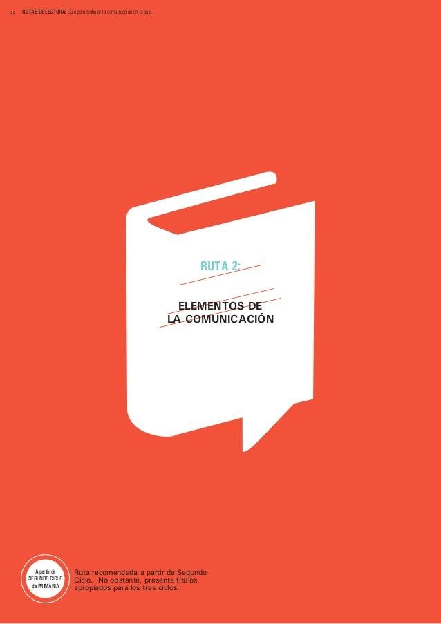 30  RUTAS DE LECTURA: Guía para trabajar la comunicación en el aula  RUTA 2: ELEMENTOS DE LA COMUNICACIÓN  A partir de SEG...