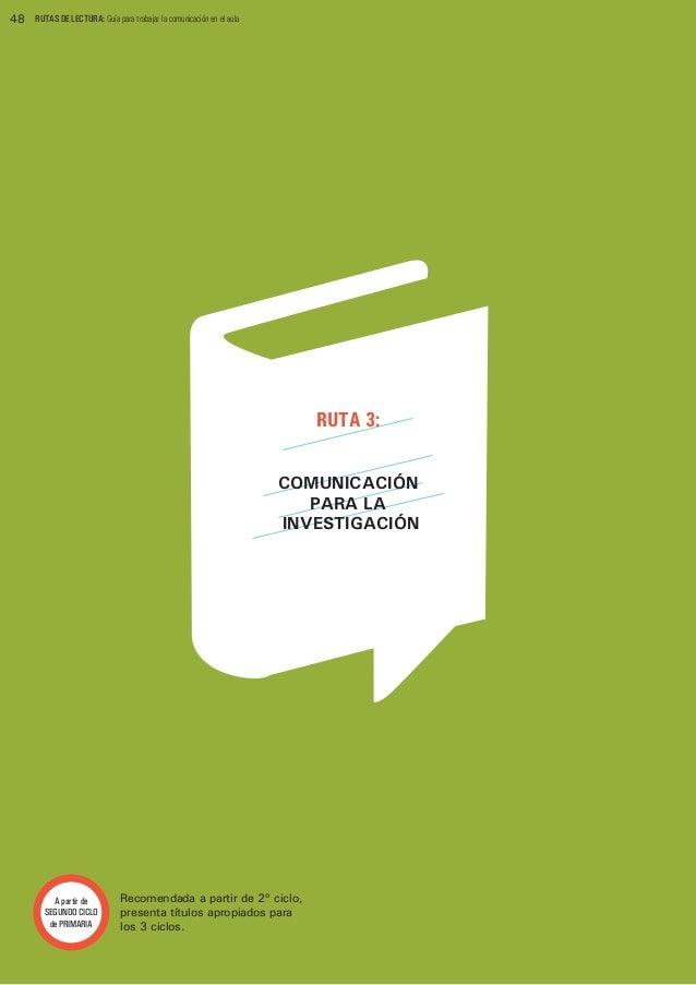 48  RUTAS DE LECTURA: Guía para trabajar la comunicación en el aula  RUTA 3: COMUNICACIÓN PARA LA INVESTIGACIÓN  A partir ...